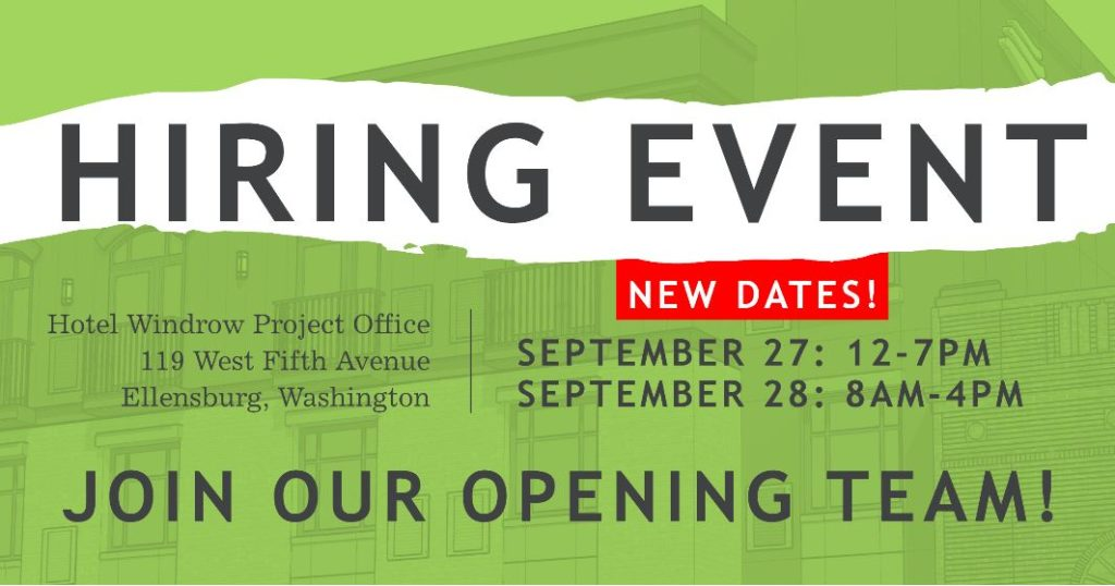 Hiring Event at Hotel Windrow and Basalt in Ellensburg, Washington. September 27 from 12 to 7 p.m., and September 28 from 8 a.m. - 4 p.m. Interviews will be held at the Hotel Windrow project office at 119 West Fifth Avenue in Ellensburg, Washington.